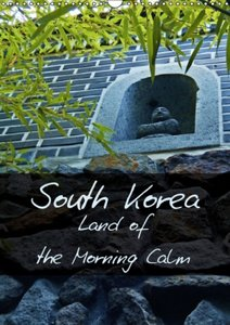 South Korea Land of the Morning Calm (Wall Calendar 2015 DIN A3