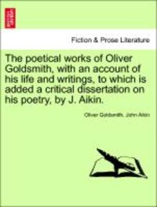 The poetical works of Oliver Goldsmith, with an account of his l