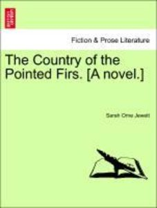 The Country of the Pointed Firs. [A novel.]