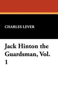Jack Hinton the Guardsman, Vol. 1