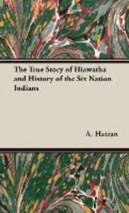 The True Story of Hiawatha and History of the Six Nation Indians