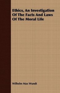 Ethics, An Investigation Of The Facts And Laws Of The Moral Life