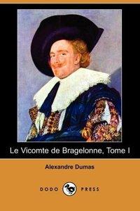 Le Vicomte de Bragelonne, Tome I (Dodo Press)