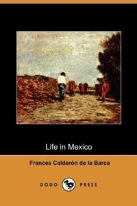 Life in Mexico During a Residence of Two Years in That Country (