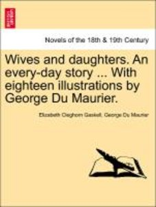 Wives and daughters. An every-day story ... With eighteen illust