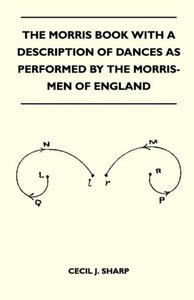 The Morris Book With A Description Of Dances As Performed By The