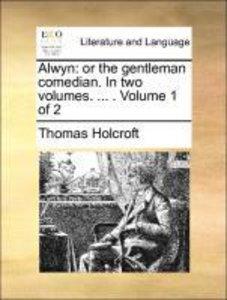 Alwyn: or the gentleman comedian. In two volumes. ... . Volume