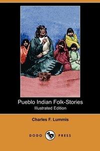 Pueblo Indian Folk-Stories (Illustrated Edition) (Dodo Press)
