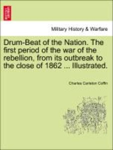 Drum-Beat of the Nation. The first period of the war of the rebe