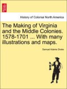The Making of Virginia and the Middle Colonies. 1578-1701 ... Wi