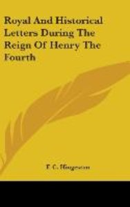 Royal And Historical Letters During The Reign Of Henry The Fourt