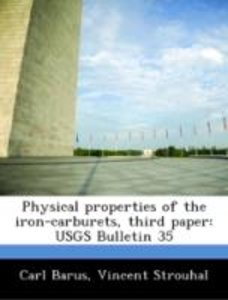 Physical properties of the iron-carburets, third paper: USGS Bul