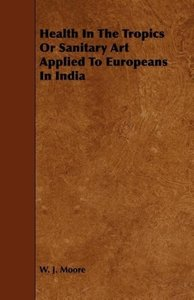 Health In The Tropics Or Sanitary Art Applied To Europeans In In