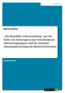 """""""Die Republik Schwarzenberg"""" aus der Sicht von Zeitzeugen und ve"""
