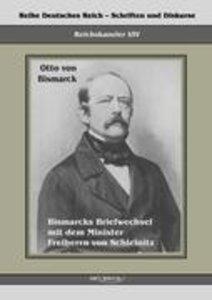 Reichskanzler Otto von Bismarck. Bismarcks Briefwechsel mit dem