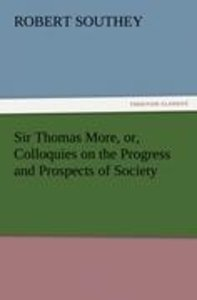 Sir Thomas More, or, Colloquies on the Progress and Prospects of