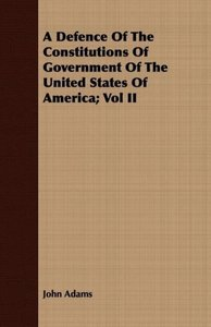 A Defence Of The Constitutions Of Government Of The United State