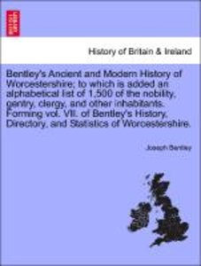 Bentley's Ancient and Modern History of Worcestershire; to which