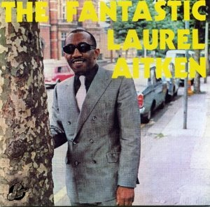 The Fantastic Laurel Aitken (Expanded)