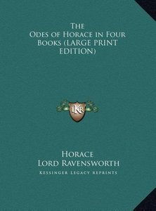 The Odes of Horace in Four Books (LARGE PRINT EDITION)