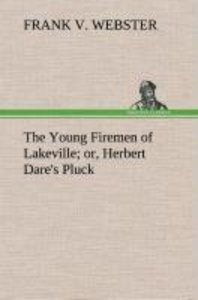The Young Firemen of Lakeville or, Herbert Dare's Pluck