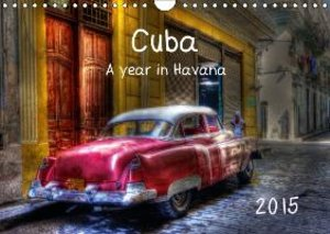 Cuba - A year in Havana / UK-Version (Wall Calendar 2015 DIN A4
