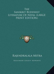 The Sanskrit Buddhist Literature Of Nepal (LARGE PRINT EDITION)