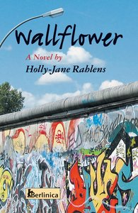 Wallflower; A Novel about Berlin at the Time of the Fall of the