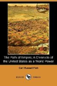 The Path of Empire; A Chronicle of the United States as a World