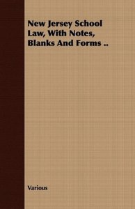 New Jersey School Law, with Notes, Blanks and Forms ..