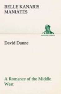 David Dunne A Romance of the Middle West