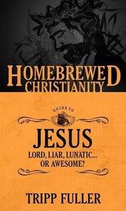 HOMEBREWED CHRISTIANITY GUIDE JESUS