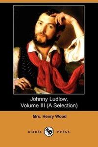 Johnny Ludlow, Volume III (a Selection) (Dodo Press)