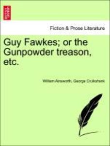 Guy Fawkes; or the Gunpowder treason, etc.