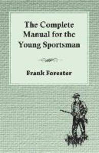 The Complete Manual For The Young Sportsman