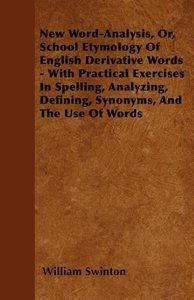 New Word-Analysis, Or, School Etymology Of English Derivative Wo