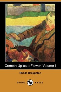 Cometh Up as a Flower, Volume I (Dodo Press)