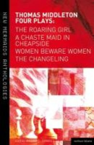 Four Plays: Women Beware Women, The Changeling, The Roaring Girl