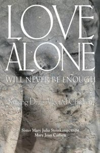 Love Alone Will Never Be Enough: Raising Drug-Affected Children