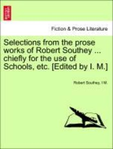 Selections from the prose works of Robert Southey ... chiefly fo