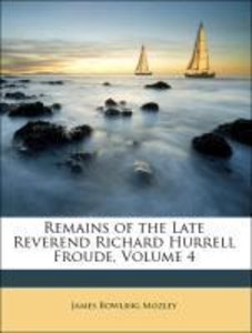 Remains of the Late Reverend Richard Hurrell Froude, Volume 4