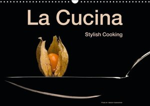 La Cucina - Stylish Cooking (Wall Calendar 2015 DIN A3 Landscape