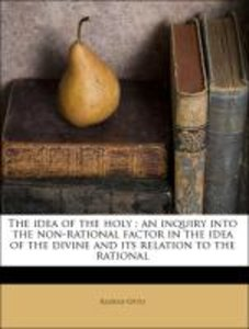 The idea of the holy : an inquiry into the non-rational factor i