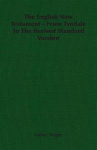 The English New Testament - From Tyndale To The Revised Standard