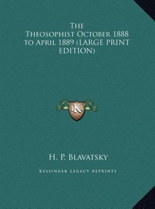 The Theosophist October 1888 to April 1889 (LARGE PRINT EDITION)