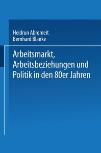 Arbeitsmarkt, Arbeitsbeziehungen und Politik in den 80er Jahren