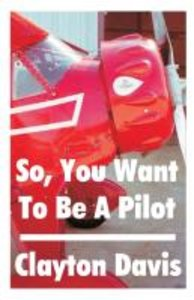 So, You Want to Be a Pilot
