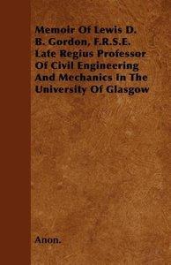 Memoir Of Lewis D. B. Gordon, F.R.S.E. Late Regius Professor Of