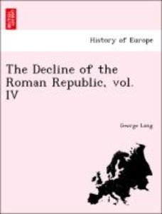The Decline of the Roman Republic, vol. IV