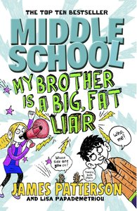 Patterson, J: Middle School 3: My Brother is a Big, Fat Liar